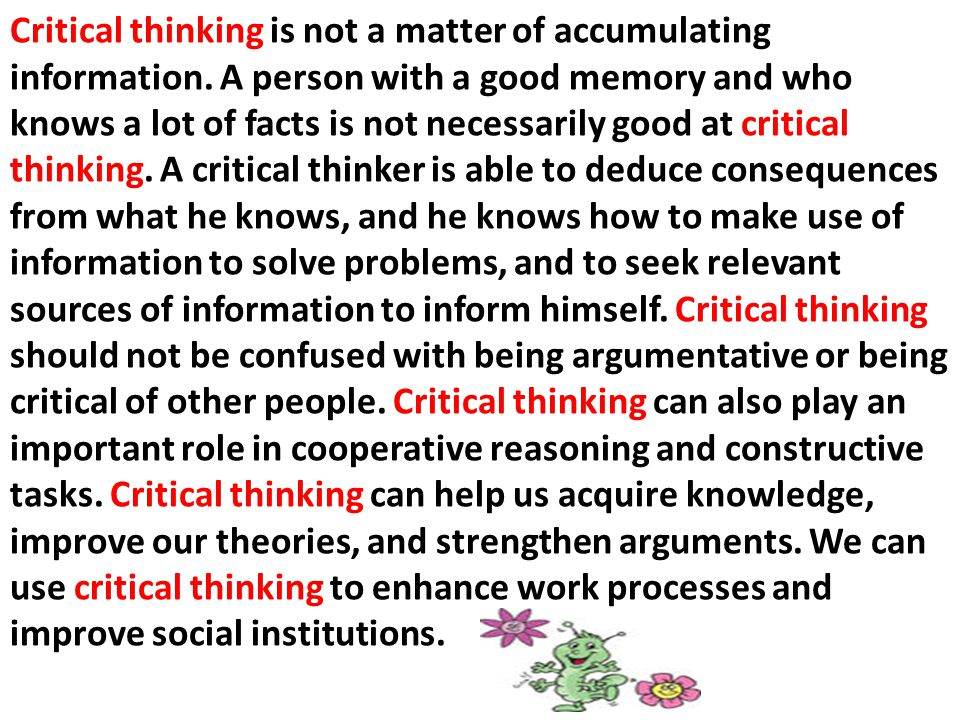 Critical thinking is not a matter of accumulating information
