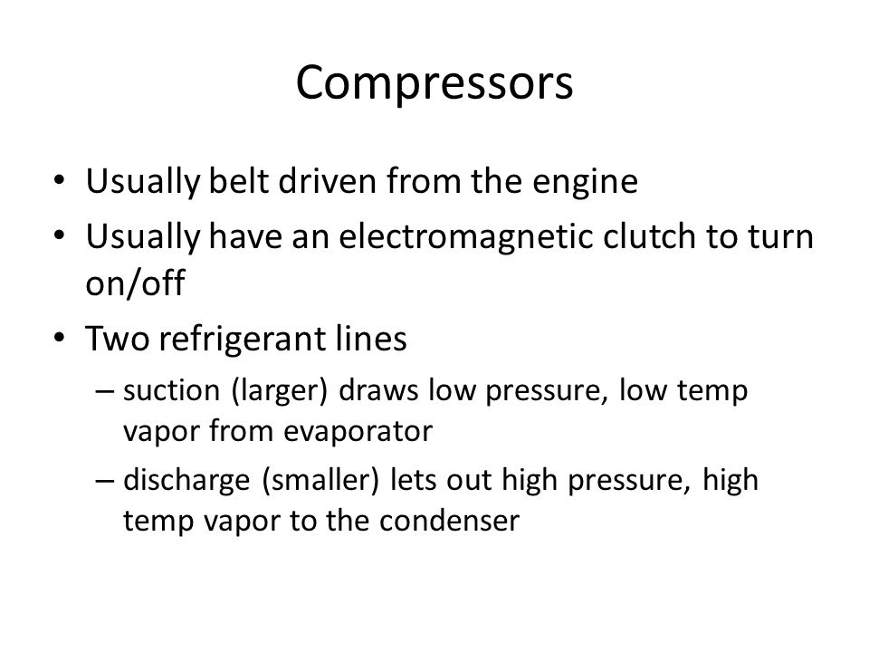 Compressors Usually belt driven from the engine