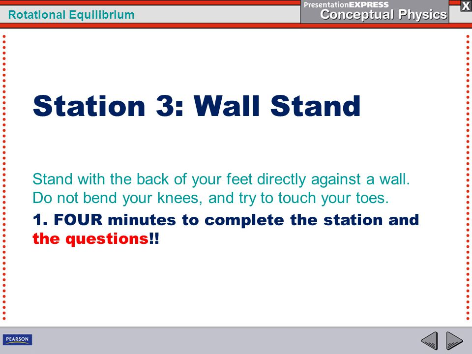 Station 3: Wall Stand Stand with the back of your feet directly against a wall. Do not bend your knees, and try to touch your toes.