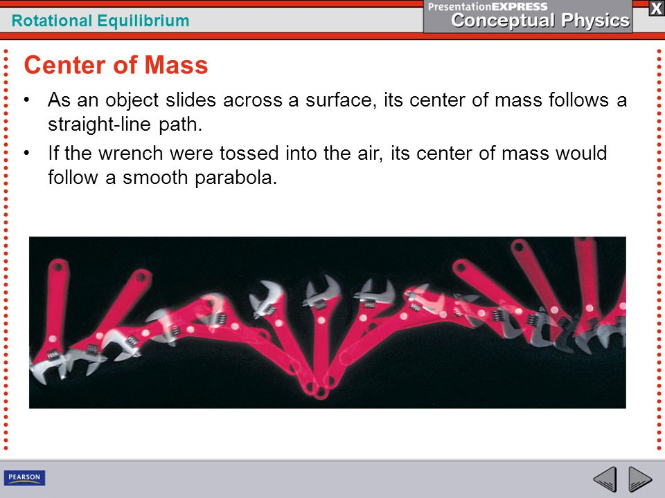 Center of Mass As an object slides across a surface, its center of mass follows a straight-line path.