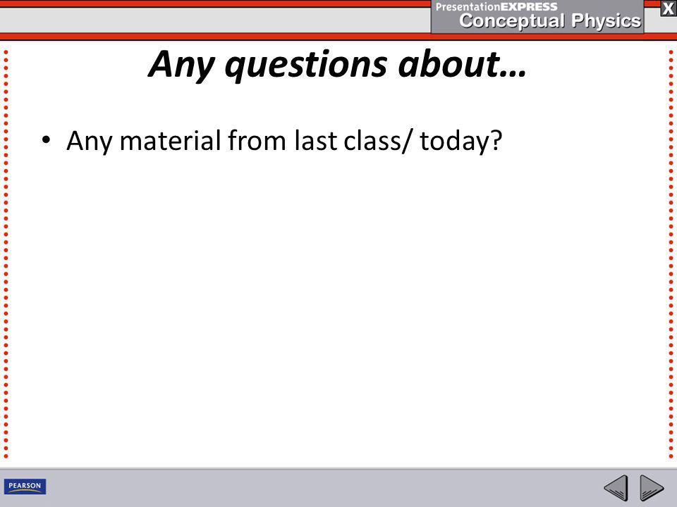 Any questions about… Any material from last class/ today