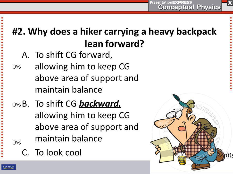 #2. Why does a hiker carrying a heavy backpack lean forward