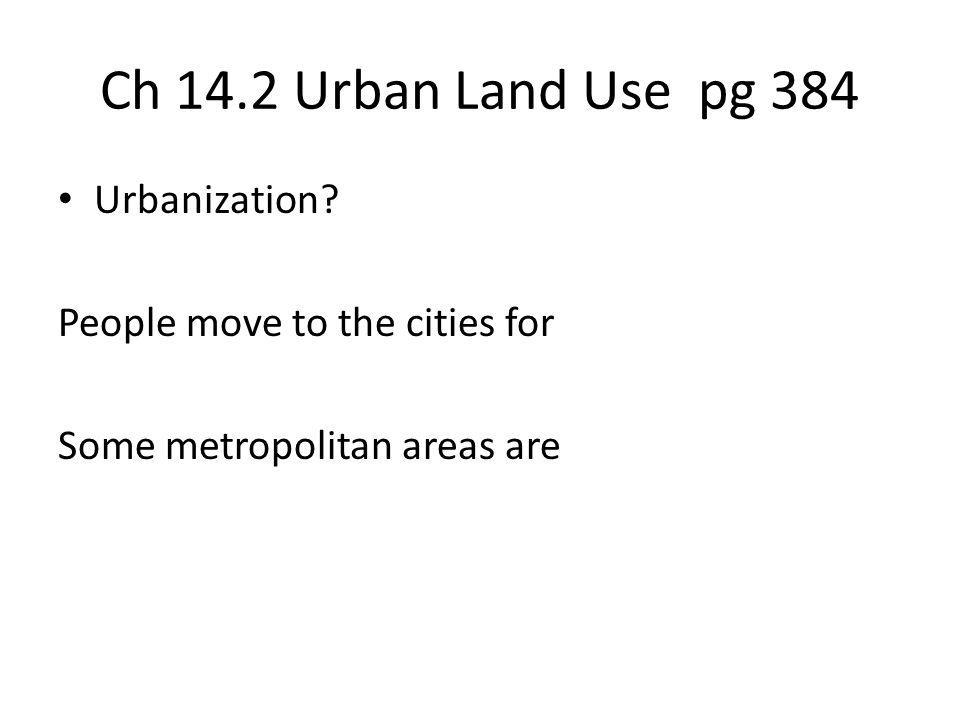 Ch 14.2 Urban Land Use pg 384 Urbanization