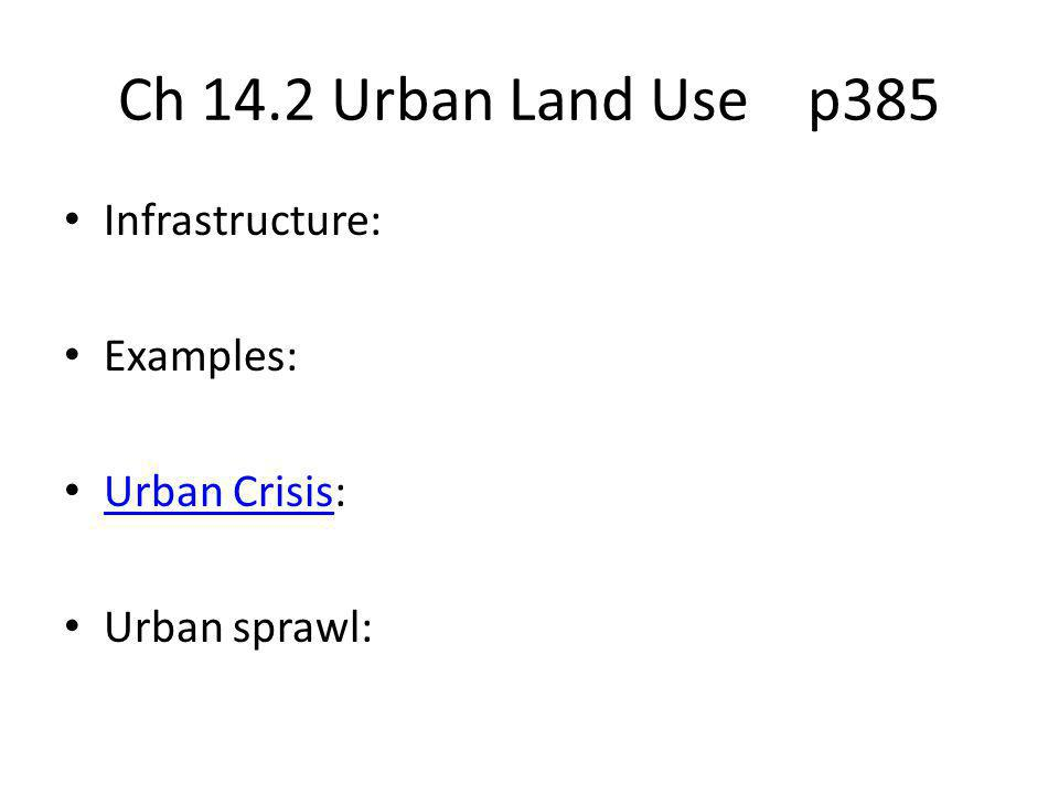Ch 14.2 Urban Land Use p385 Infrastructure: Examples: Urban Crisis: