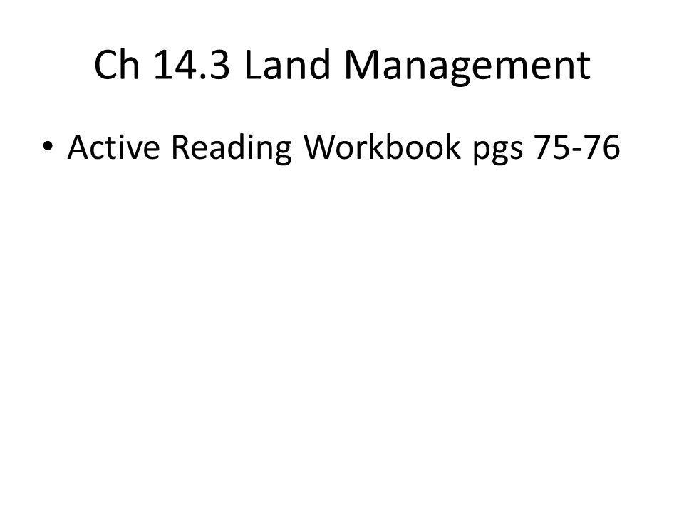 Ch 14.3 Land Management Active Reading Workbook pgs 75-76