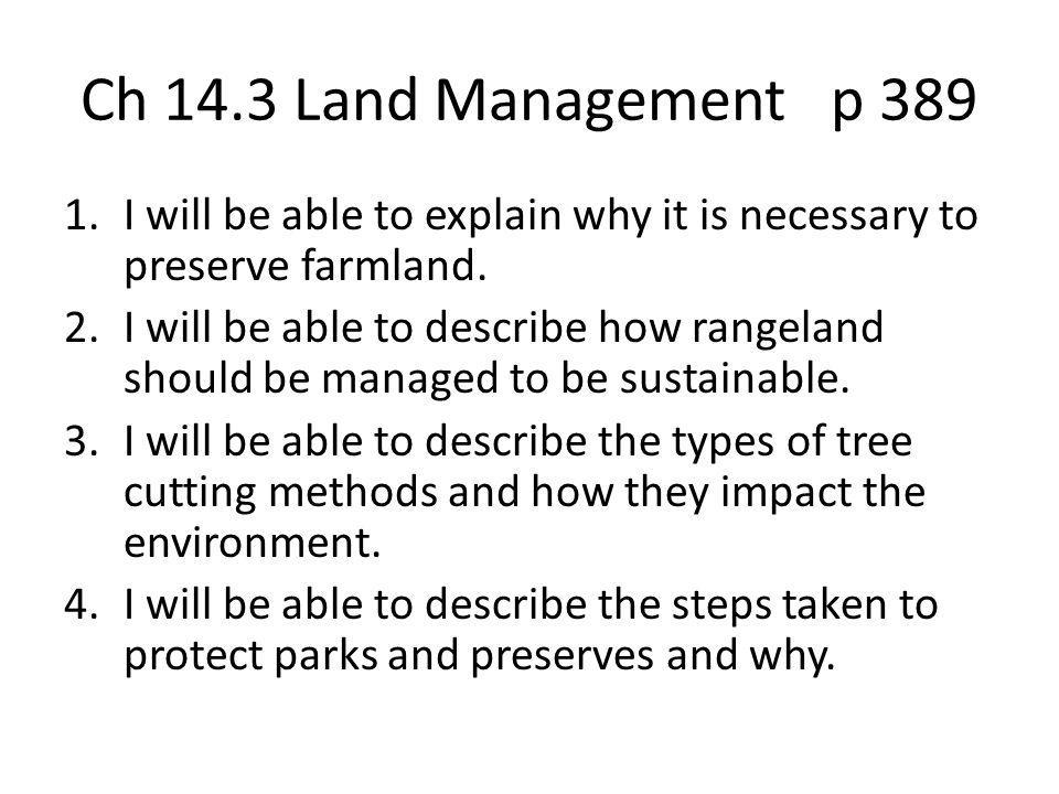 Ch 14.3 Land Management p 389 I will be able to explain why it is necessary to preserve farmland.
