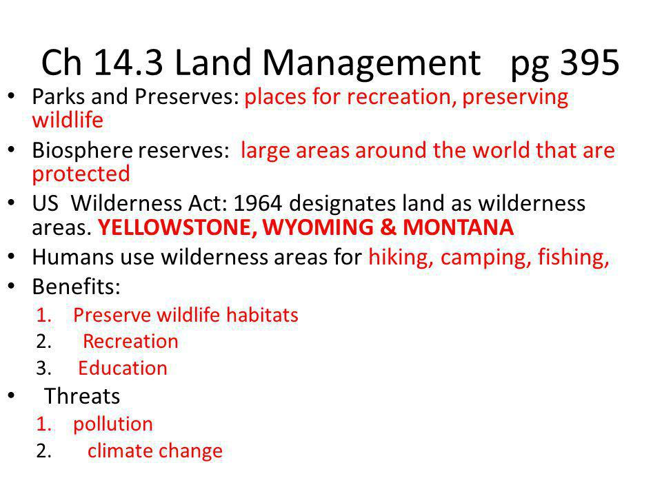 Ch 14.3 Land Management pg 395 Parks and Preserves: places for recreation, preserving wildlife.