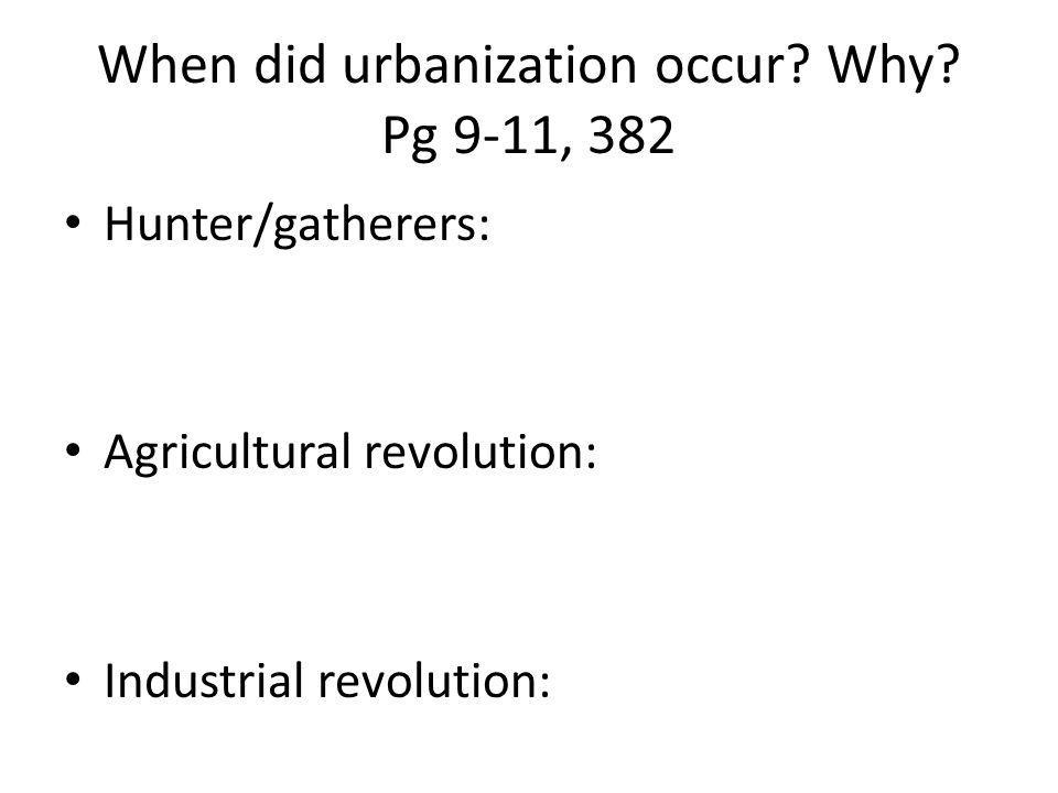 When did urbanization occur Why Pg 9-11, 382