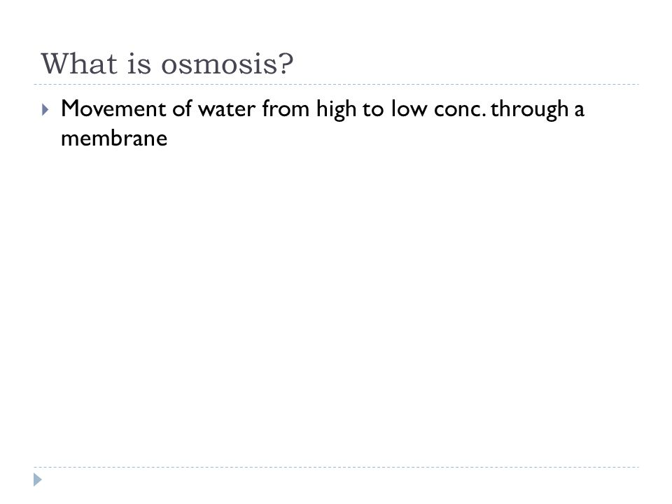 What is osmosis Movement of water from high to low conc. through a membrane