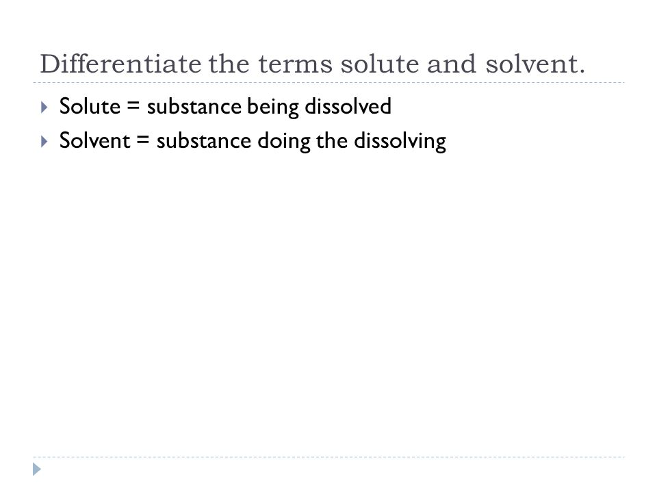 Differentiate the terms solute and solvent.