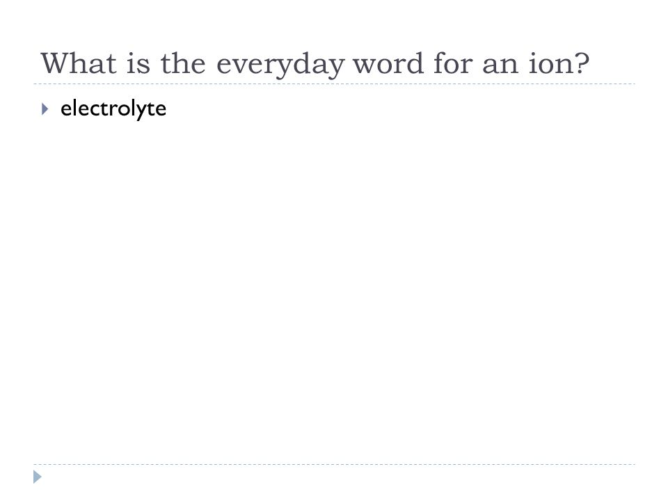 What is the everyday word for an ion