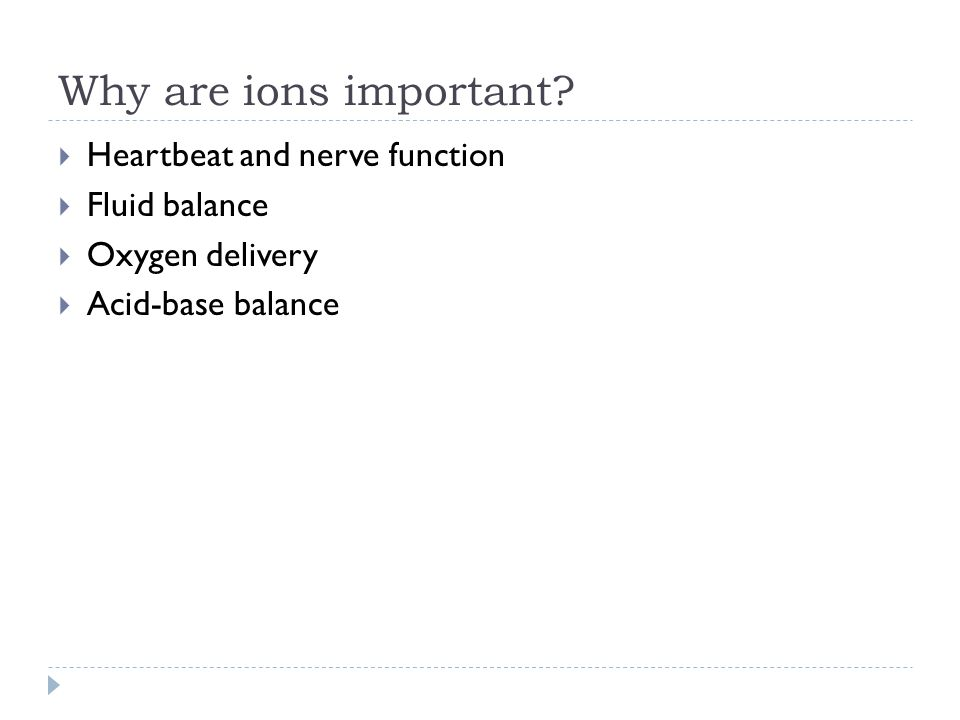 Why are ions important Heartbeat and nerve function Fluid balance