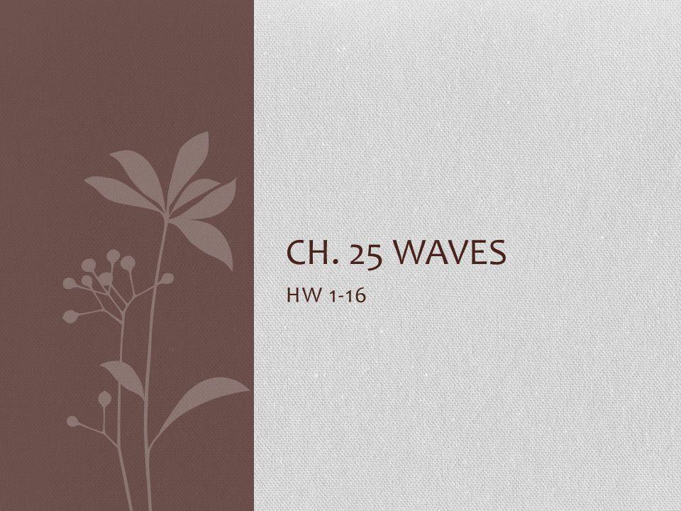 Ch. 25 Waves HW 1-16