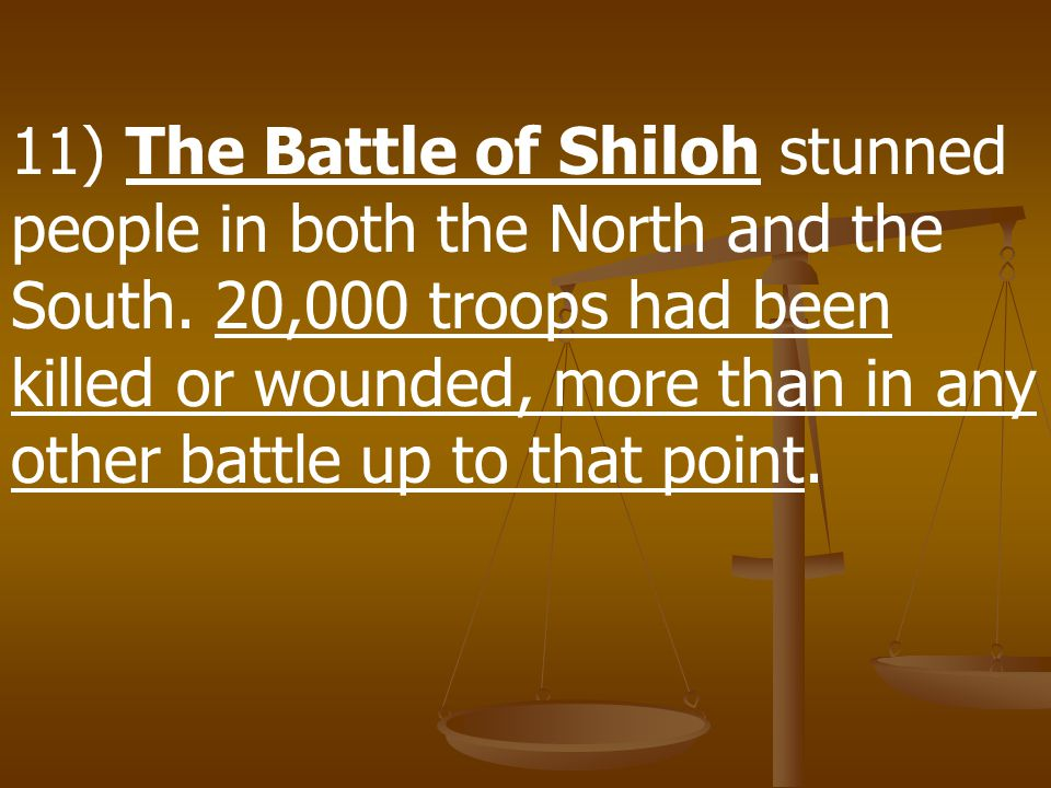 11) The Battle of Shiloh stunned people in both the North and the South.