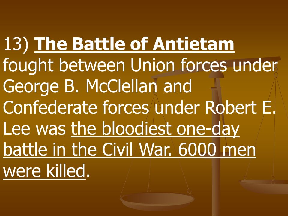 13) The Battle of Antietam fought between Union forces under George B