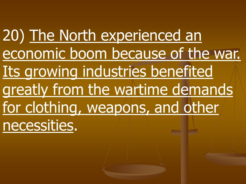 20) The North experienced an economic boom because of the war