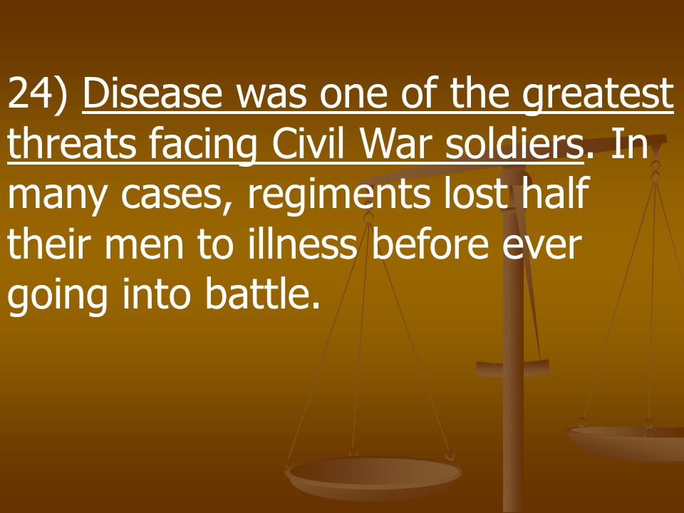 24) Disease was one of the greatest threats facing Civil War soldiers