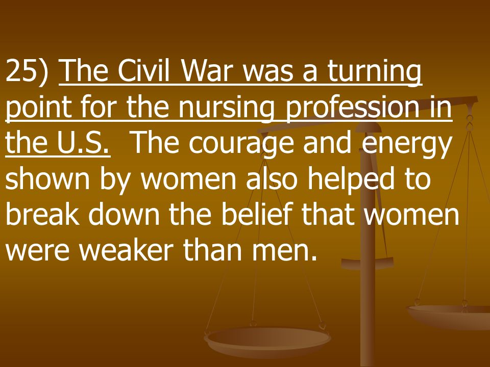 25) The Civil War was a turning point for the nursing profession in the U.S.