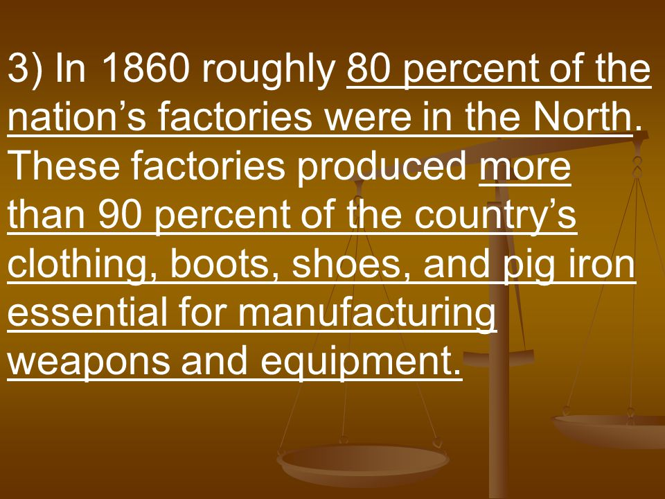 3) In 1860 roughly 80 percent of the nation's factories were in the North.