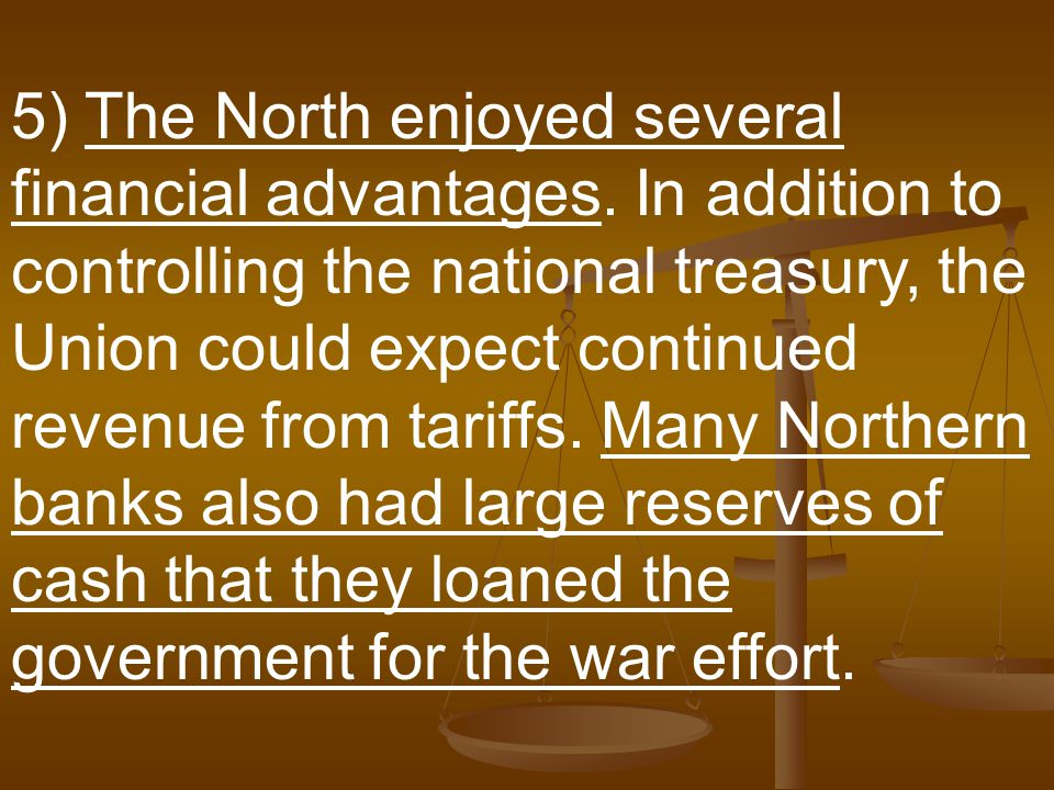 5) The North enjoyed several financial advantages