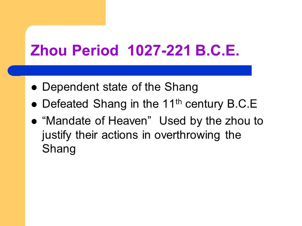 Zhou Period 1027-221 B.C.E. Dependent state of the Shang