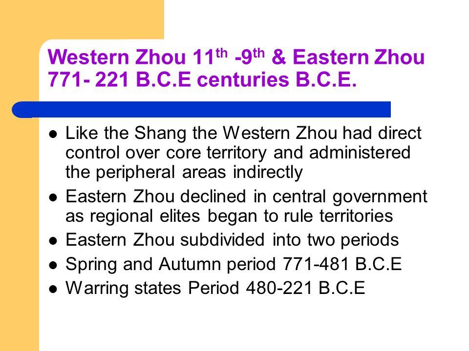 Western Zhou 11th -9th & Eastern Zhou 771- 221 B.C.E centuries B.C.E.