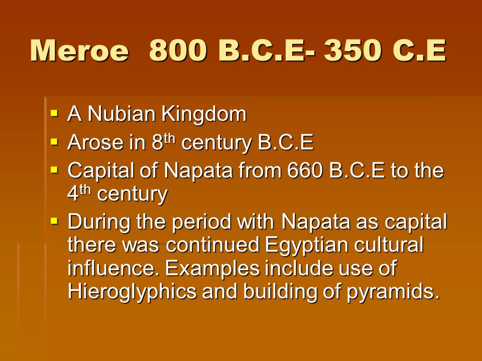 Meroe 800 B.C.E- 350 C.E A Nubian Kingdom Arose in 8th century B.C.E