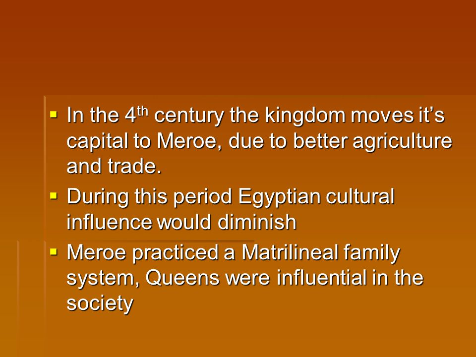 In the 4th century the kingdom moves it's capital to Meroe, due to better agriculture and trade.