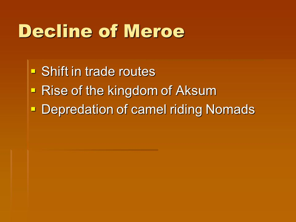 Decline of Meroe Shift in trade routes Rise of the kingdom of Aksum