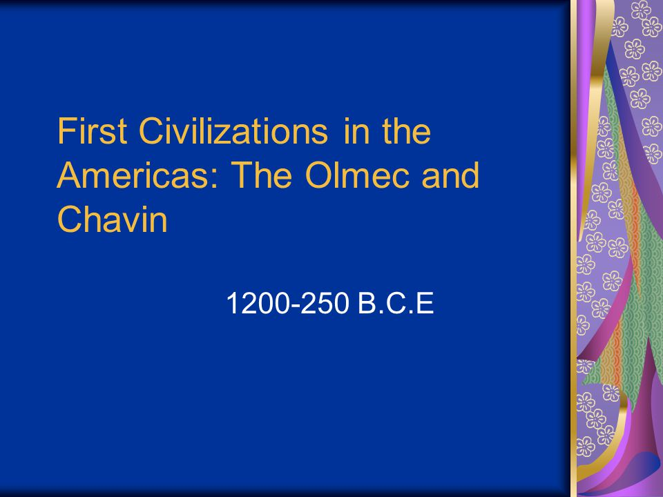 First Civilizations in the Americas: The Olmec and Chavin