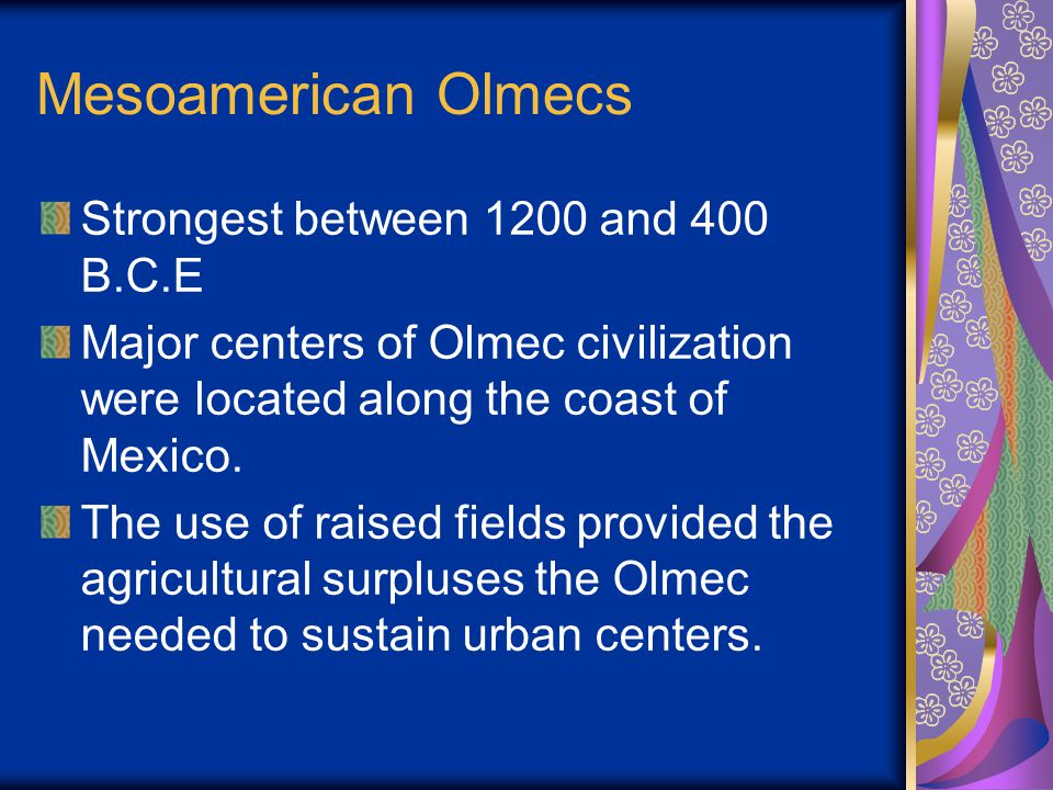 Mesoamerican Olmecs Strongest between 1200 and 400 B.C.E