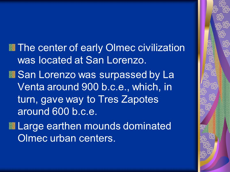 The center of early Olmec civilization was located at San Lorenzo.