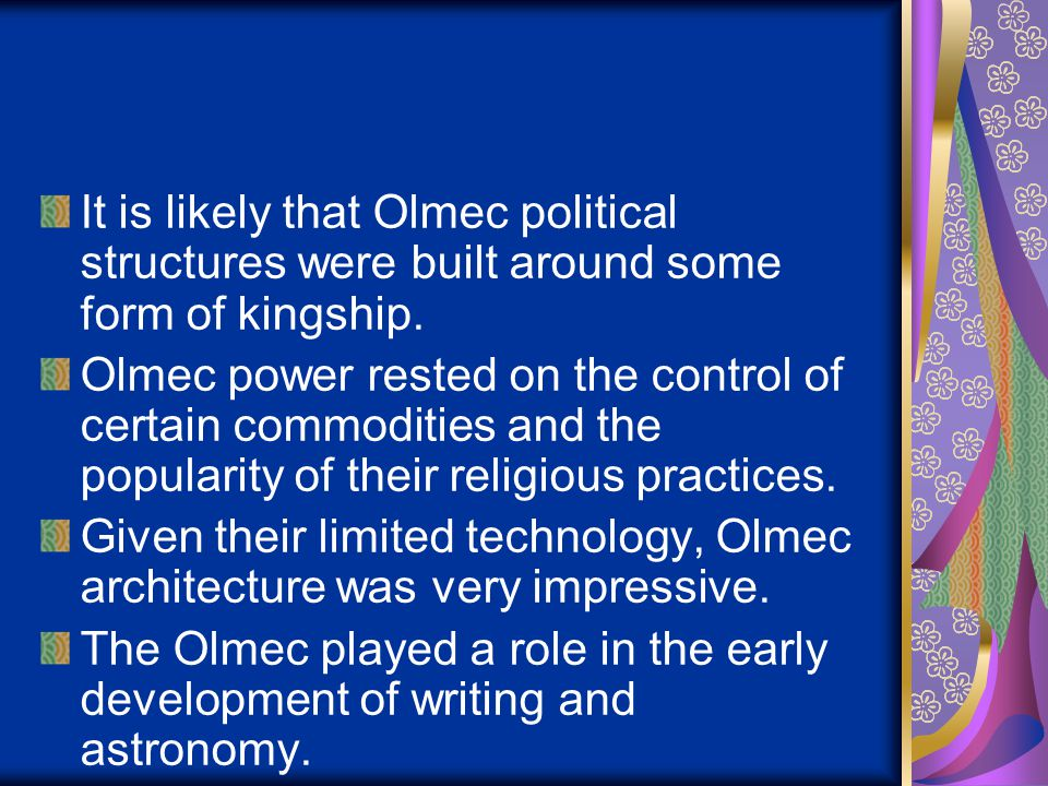 It is likely that Olmec political structures were built around some form of kingship.