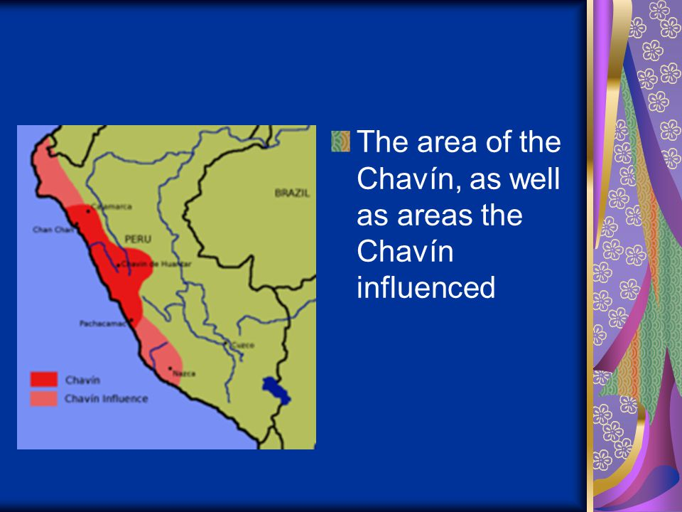 The area of the Chavín, as well as areas the Chavín influenced