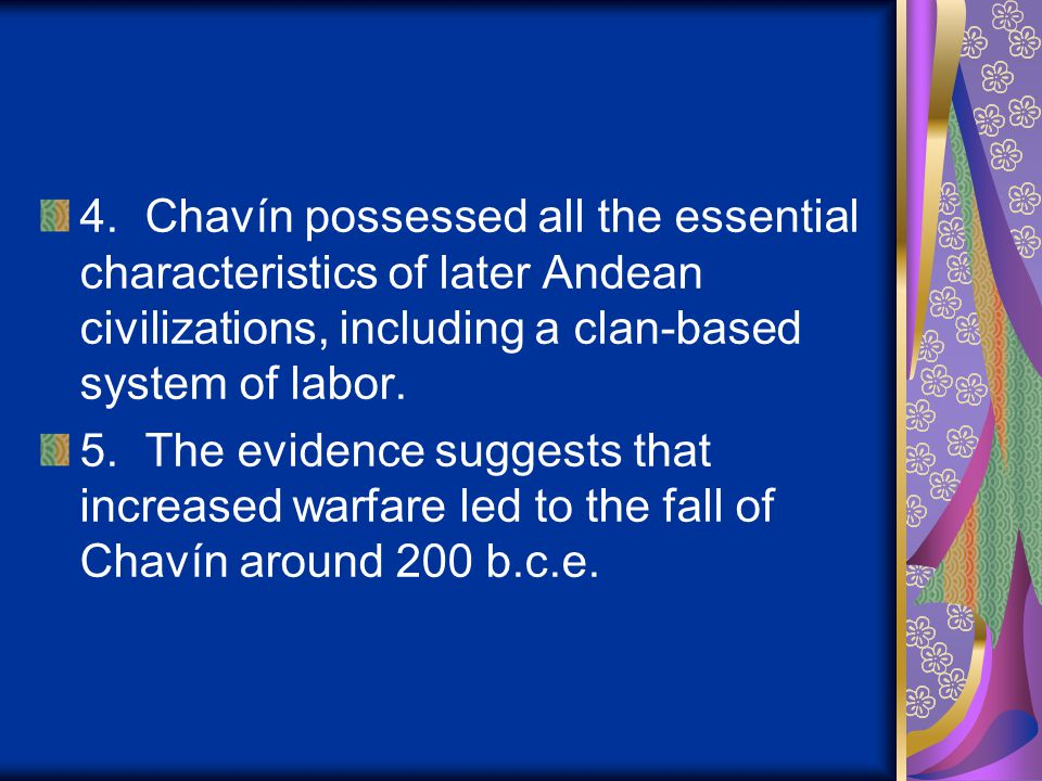 4. Chavín possessed all the essential characteristics of later Andean civilizations, including a clan-based system of labor.