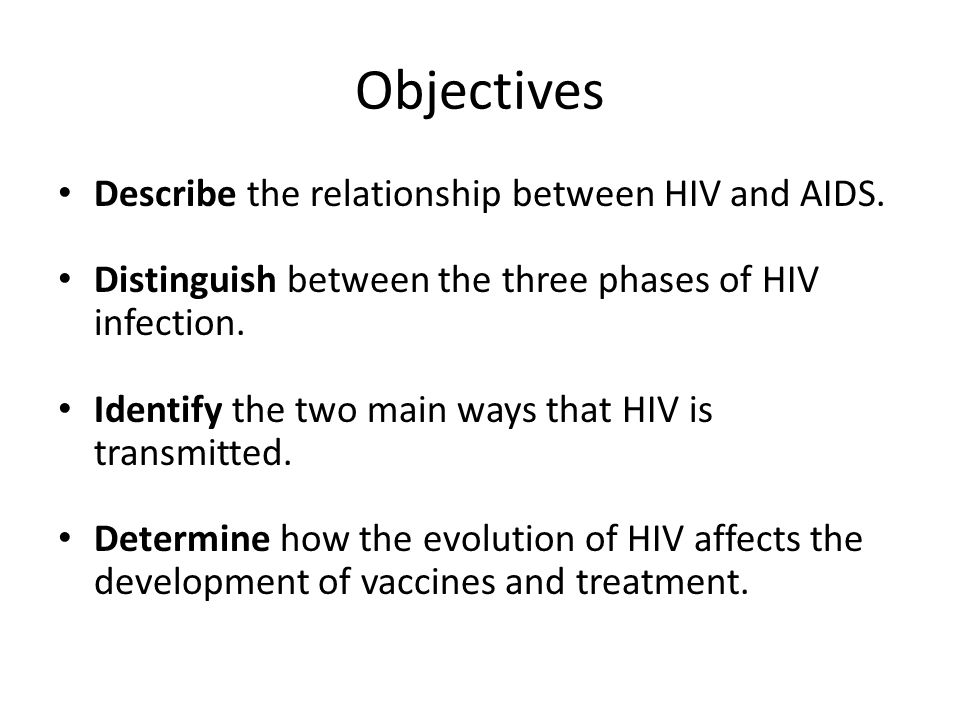 Objectives Describe the relationship between HIV and AIDS.