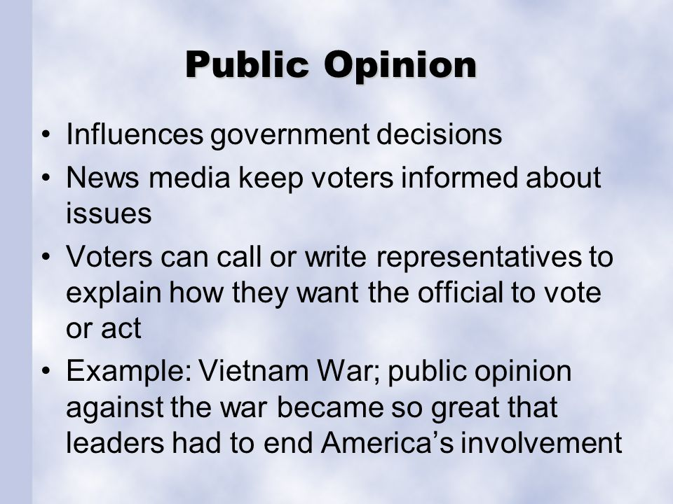 Public Opinion Influences government decisions