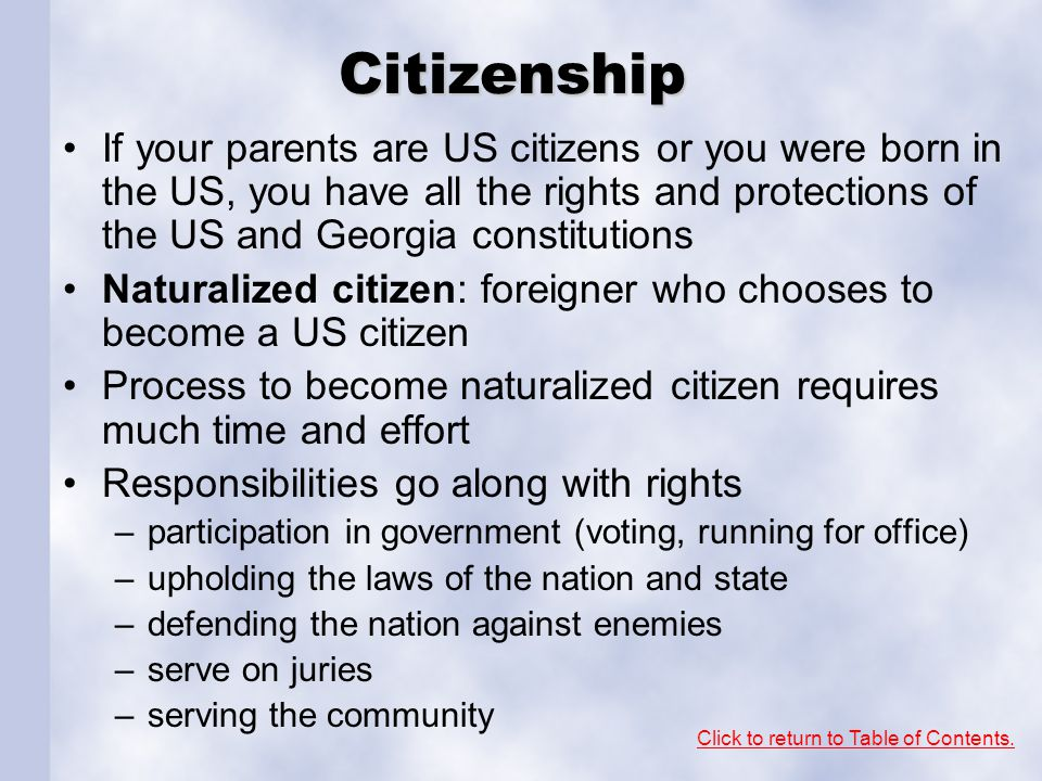 Citizenship If your parents are US citizens or you were born in the US, you have all the rights and protections of the US and Georgia constitutions.