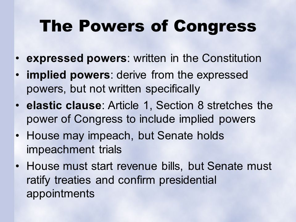 The Powers of Congress expressed powers: written in the Constitution