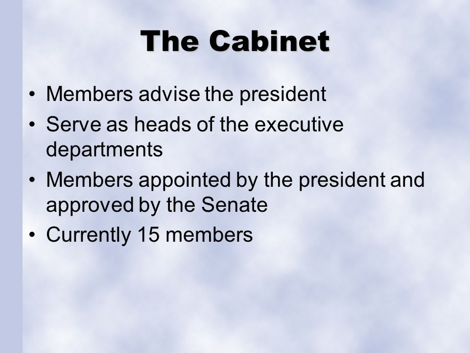 The Cabinet Members advise the president