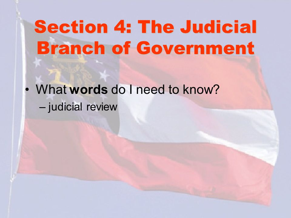 Section 4: The Judicial Branch of Government