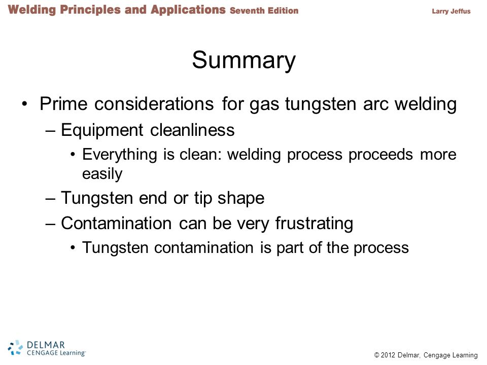 Summary Prime considerations for gas tungsten arc welding