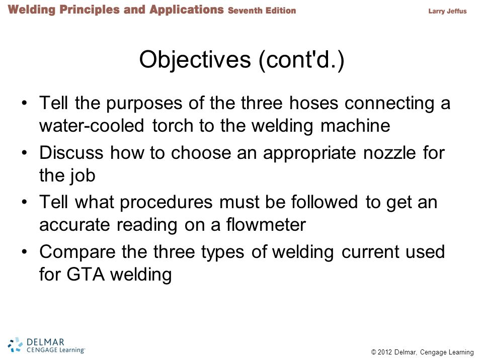 Objectives (cont d.) Tell the purposes of the three hoses connecting a water-cooled torch to the welding machine.