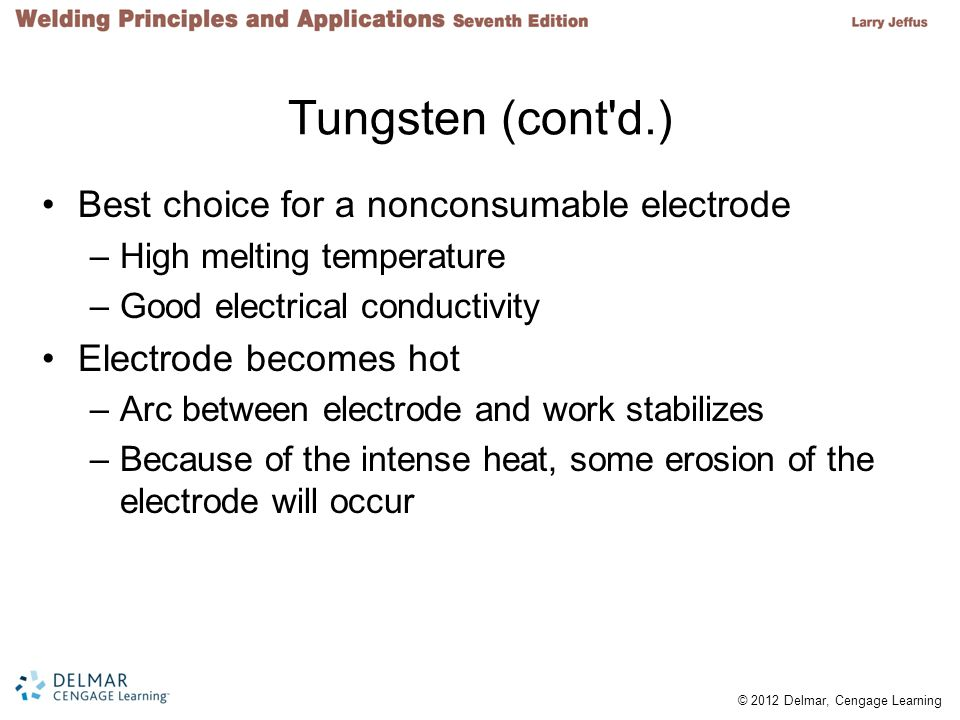 Tungsten (cont d.) Best choice for a nonconsumable electrode