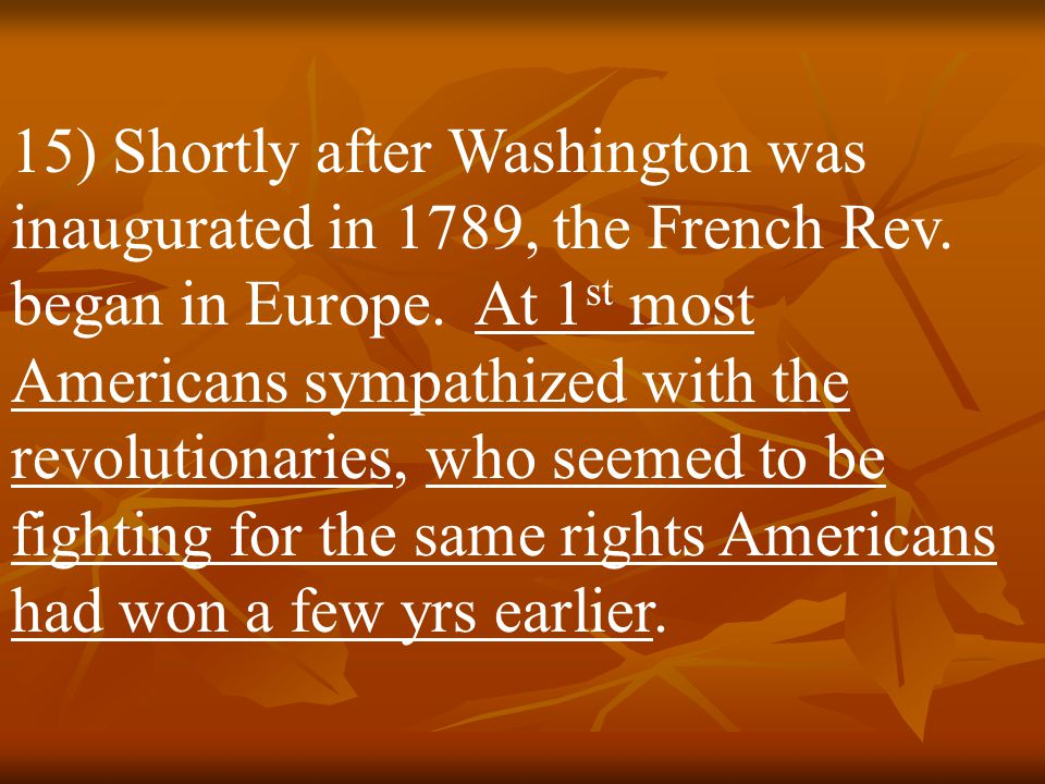 15) Shortly after Washington was inaugurated in 1789, the French Rev