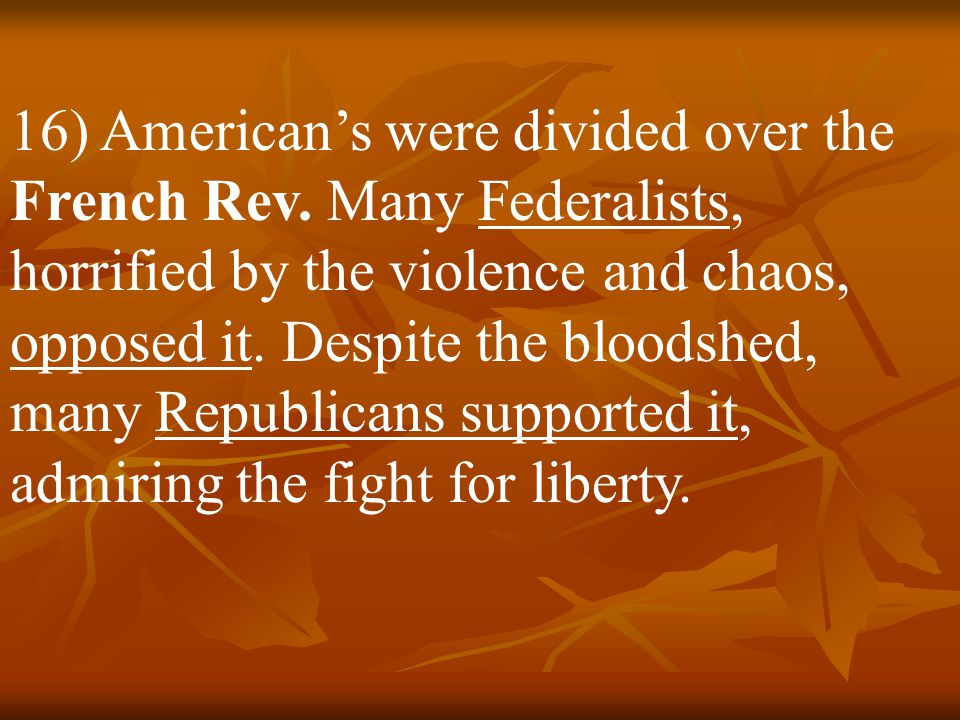 16) American's were divided over the French Rev