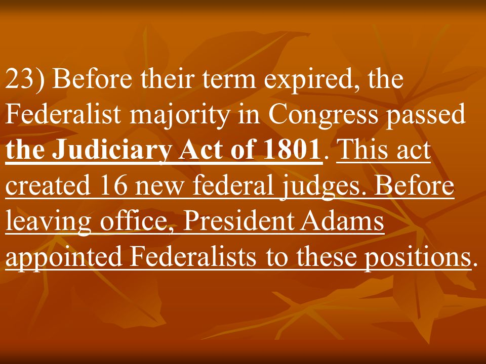 23) Before their term expired, the Federalist majority in Congress passed the Judiciary Act of 1801.