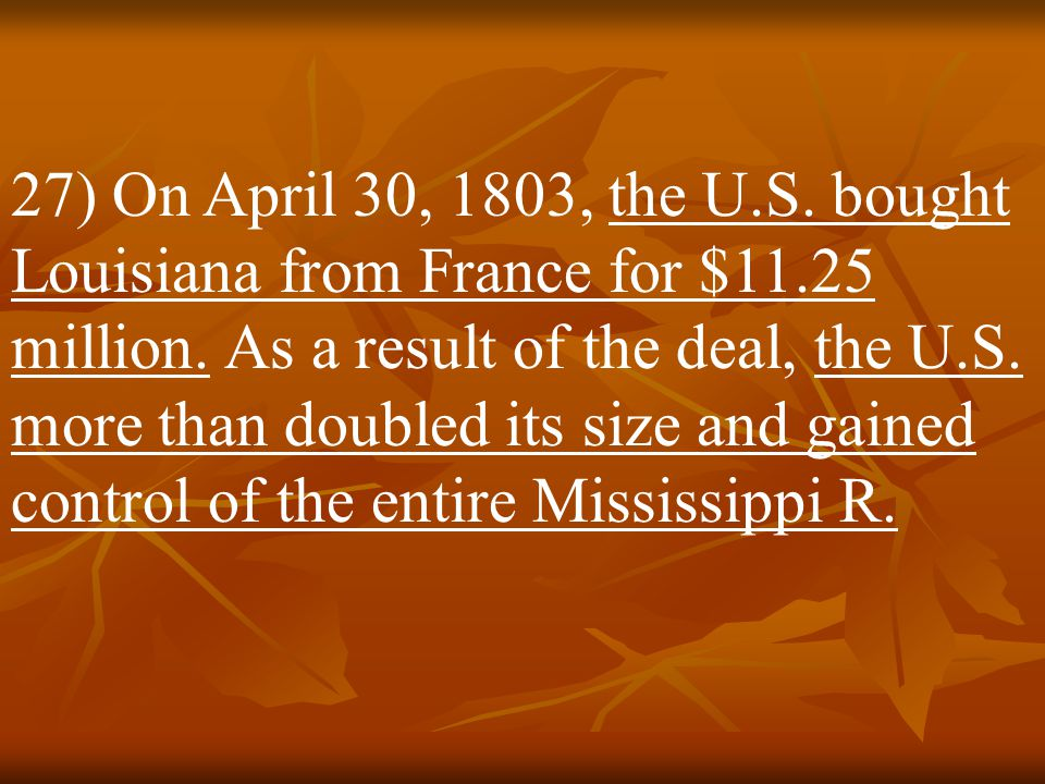 27) On April 30, 1803, the U. S. bought Louisiana from France for $11