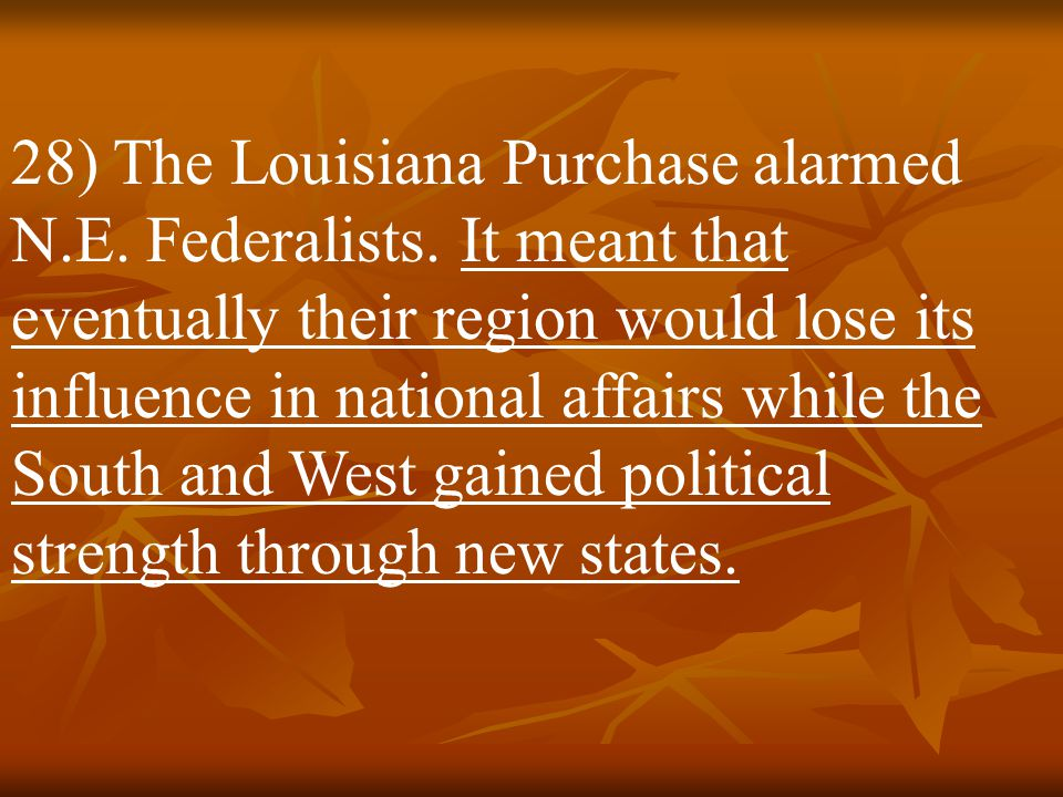 28) The Louisiana Purchase alarmed N. E. Federalists