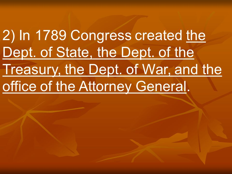 2) In 1789 Congress created the Dept. of State, the Dept